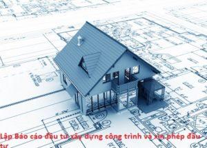 Lập Báo cáo đầu tư xây dựng công trình và xin phép đầu tư